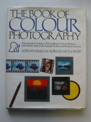 Book of Colour Photography: The Complete Guide to Taking Better Colour (Best Book Of Colors)