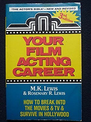 Your Film Acting Career: How to Break into the Movies and TV and Survive in Ho..