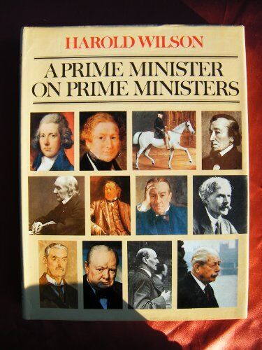 A Prime Minister on Prime Ministers,Sir Harold Wilson