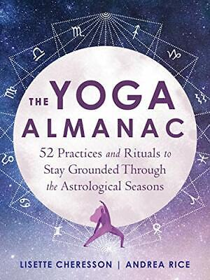 The Yoga Almanac: 52 Practices and Rituals to Stay Grounded Through the Astrolog