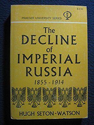 The Decline of Imperial Russia, 1855-1914 [Jan 01, 1966] Seton-Watson,