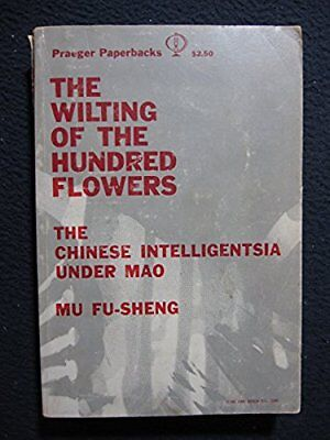 The Wilting of the Hundred Flowers [Paperback] [Jan 01, 1962] Fu-Sheng, Mu - Wilting Flower
