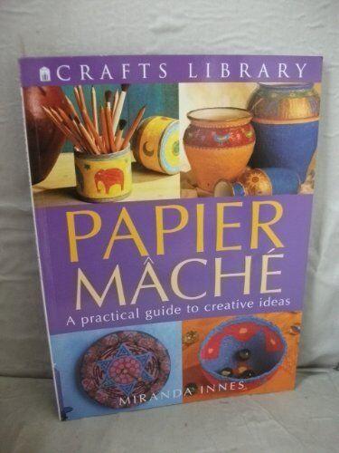 Papier Mache (Crafts Library),Miranda Innes