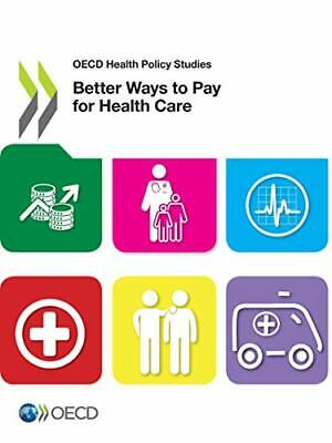 OECD Health Policy Studies Better Ways to Pay for Health Care by OECD
