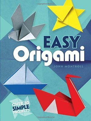 Easy Origami (Dover Origami Papercraft)over 30 simple projects by John Montroll - Dover Origami