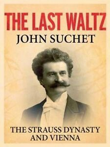 The Last Waltz: The Strauss Dynasty and Vienna by Suchet, John -Hcover