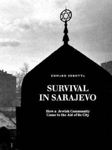 Survival in Sarajevo: How a Jewish Community Came to the Aid of Its City, Edward