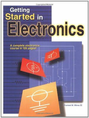 Getting Started in Electronics by III, Forrest M. Mims](getting started in electronics)