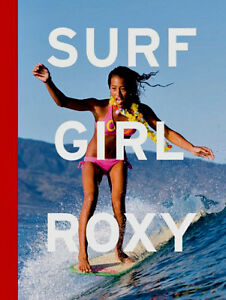 SURF GIRL ROXY: The Roxy Girls Photographs and Musings