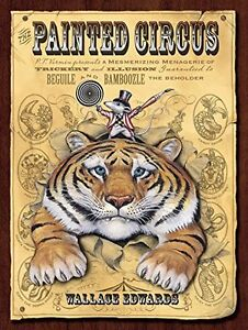 The Painted Circus, Hardcover by Wallace Edwards, 2007