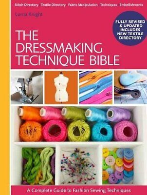 The Dressmaking Technique Bible: A Complete Guide to Fashion  New Paperback Book