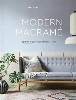 MODERN MACRAME: 33 Projects for Crafting Your Handmade Home by Emily Katz...