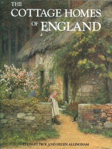 The Cottage Homes of England By Helen Allingham, Stewart Dick, Sydney R. Jones