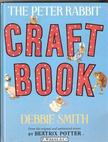 THE PETER RABBIT CRAFT BOOK,DEBBIE SMITH- 9780723234401