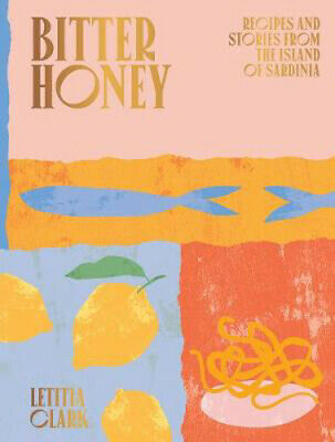 Bitter Honey: Recipes and Stories from the Island of Sardinia | Letitia Clark