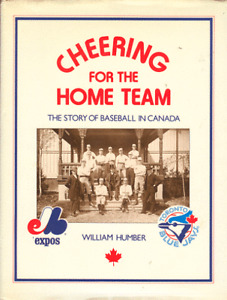 CHEERING FOR THE HOME TEAM Story of Baseball in Canada