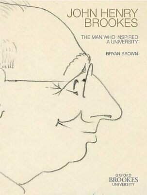 John Henry Brookes: The Man Who Inspired a University - Oxford Brookes NEW