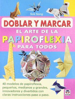 El Arte De La Papiroflexia Para Todos (Papiroflexia (tutor))