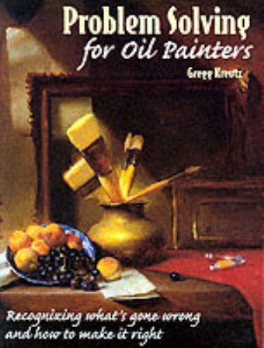 Problem Solving for Oil Painters: Recognizing What's Gone Wrong and How to Make.