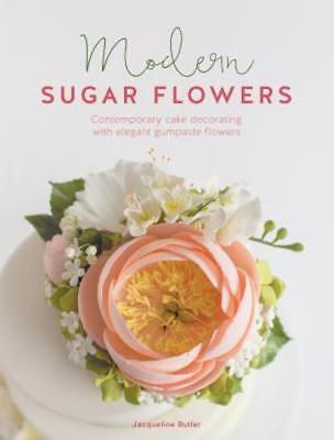 - Modern Sugar Flowers: Contemporary cake decorating with elegant gumpaste flowers