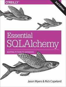 Essential SQLAlchemy by Jason Myers and Rick Copeland (2015, Paperback)