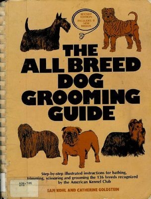 Breed Dog Grooming Guide (The All Breed Dog Grooming Guide by Sam Kohl and Catherine Goldstein)