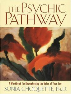 The Psychic Pathway by Sonia Choquette, Ph.D.