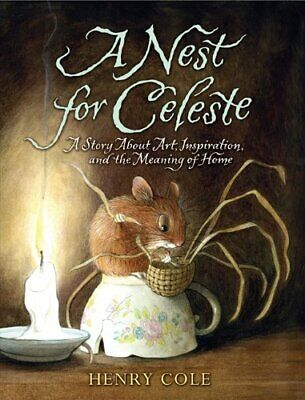 A Nest for Celeste  A Story About Art  Inspiration  and the Meaning o