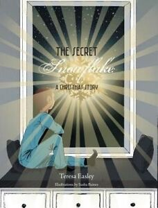 The Secret Snowflake a Christmas Story by Easley, Teresa 9781460270172 -Hcover