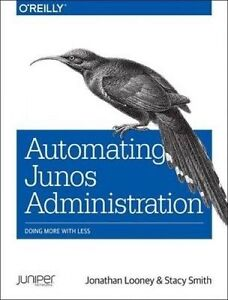Automating Junos Administration: Doing More with Less by Looney, Jonathan
