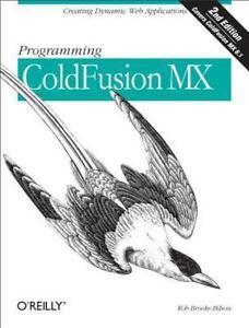 Programming ColdFusion MX : Creating Dynamic Web Applications by Rob  Brooks-Bilson (2003, Paperback)