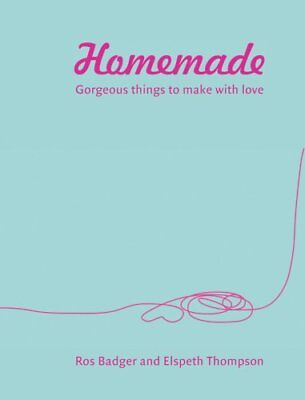 Homemade: Gorgeous things to make with love,Ros Badger, Elspet ,.9780007284795 ()