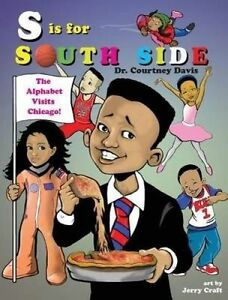S Is for South Side: The Alphabet Visits Chicago by Davis, Courtn 9780986222214