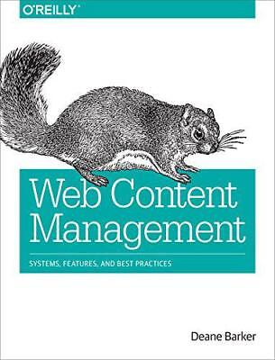 Web Content Management: Systems, Features, and Best Practices by Deane Barker,