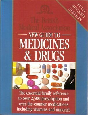 British Medical Association New Guide to Medicines and Drugs,John Henry