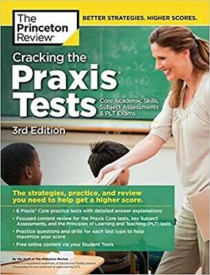 Cracking the Praxis Tests (Core Academic Skills + Subject Assessments + PLT  -