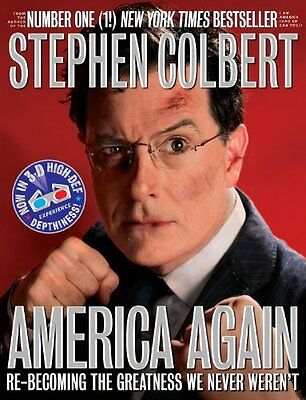America Again  Re Becoming The Greatness We Never Werent By Stephen Colbert
