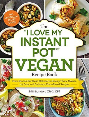 The  I Love My Instant Pot  Vegan Recipe Book  From Banana Nut Bread Oatmeal
