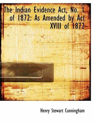 The Indian Evidence Act, No. 1 of 1872: As Amen, Cunningham-,