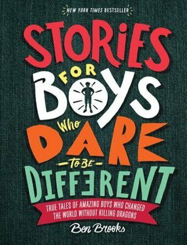 Stories for Boys Who Dare to Be Different: True Tales of Amazing Boys Who: New
