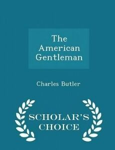 The American Gentleman - Scholar's Choice Edition by Butler, Charles -Paperback
