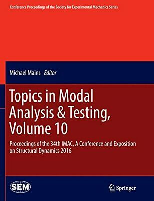 Topics in Modal Analysis & Testing, Volume 10 :. Mains, Michael.#*=