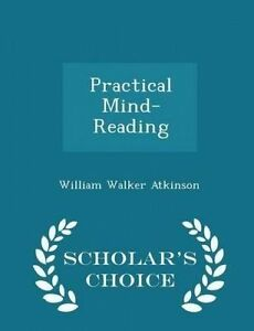 Practical Mind-Reading - Scholar's Choice Edition by Atkinson, William Walker