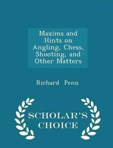 Maxims Hints on Angling Chess Shooting Other Matters - by Penn Richard