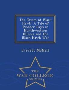The Totem Black Hawk Tale Pioneer Days in Northwestern I by McNeil Everett