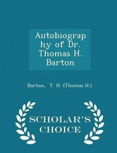 Autobiography Dr Thomas H Barton - Scholar's Choice Edition by T H (Thomas H ) B