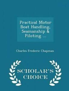 Practical Motor Boat Handling Seamanship & Piloting  - Schola by Chapman Charles