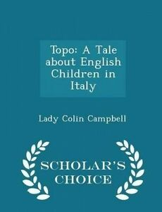 Topo Tale about English Children in Italy - Scholar's Choice E by Campbell Lady