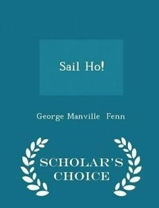 Sail Ho! - Scholar's Choice Edition by Fenn, George Manville -Paperback