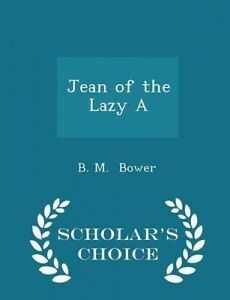Jean of the Lazy a - Scholar's Choice Edition by Bower, B. M. -Paperback